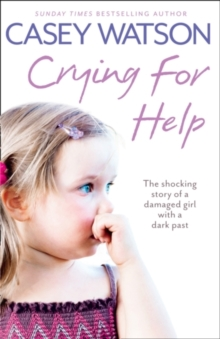 Crying for Help: The Shocking True Story of a Damaged Girl with a Dark Past, Paperback