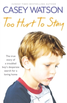 Too Hurt to Stay : The True Story of a Troubled Boy's Desperate Search for a Loving Home, Paperback Book