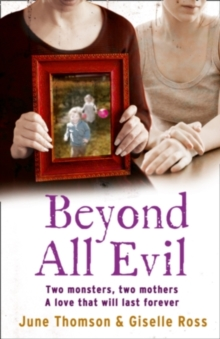 Beyond All Evil: Two Monsters, Two Mothers, a Love that Will Last Forever, Paperback Book
