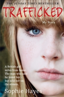 Trafficked : The Terrifying True Story of a British Girl Forced into the Sex Trade, Paperback