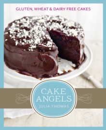 Cake Angels : Amazing Gluten, Wheat and Dairy Free Cakes, Hardback