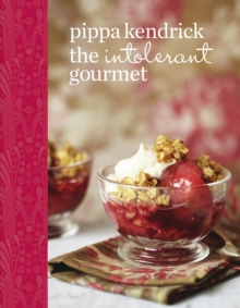 The Intolerant Gourmet : Delicious Allergy-friendly Home Cooking for Everyone, Hardback