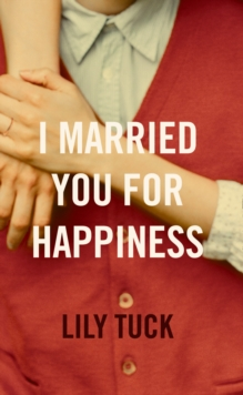I Married You for Happiness, Hardback
