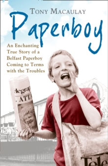 Paperboy : An Enchanting True Story of a Belfast Paperboy Coming to Terms with the Troubles, Paperback