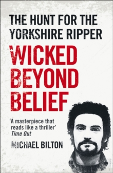Wicked Beyond Belief : The Hunt for the Yorkshire Ripper, Paperback