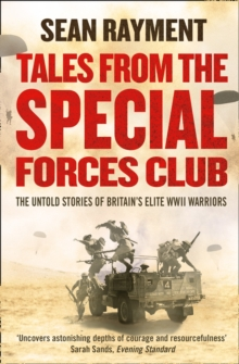 Tales From The Special Forces Club: The Untold Stories of Britain's Elite WWII Warriors, Paperback Book