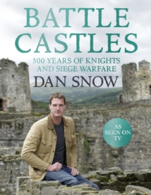 Battle Castles : 500 Years of Knights and Siege Warfare, Hardback