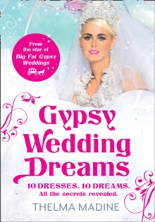 Gypsy Wedding Dreams : Ten Dresses. Ten Dreams. All the Secrets Revealed., Hardback Book