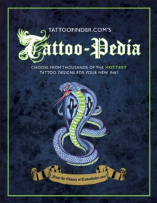 Tattoo-pedia : Choose from Over 1000 of the Hottest Tattoo Designs for Your New Ink!, Hardback