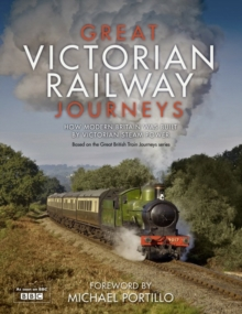Great Victorian Railway Journeys : How Modern Britain Was Built by Victorian Steam Power, Hardback Book