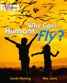 Collins Big Cat : Why Can't Humans Fly?: Band 10/White, Paperback