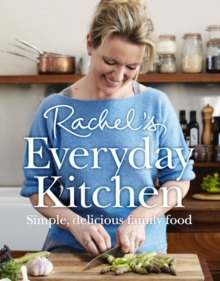 Rachel's Everyday Kitchen : Simple, Delicious Family Food, Hardback