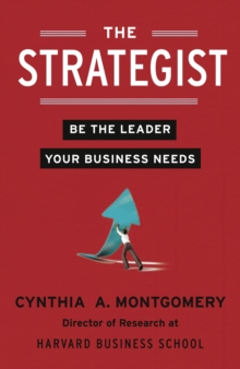The Strategist : Be the Leader Your Business Needs, Paperback Book