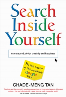Search Inside Yourself : Increase Productivity, Creativity and Happiness, Paperback