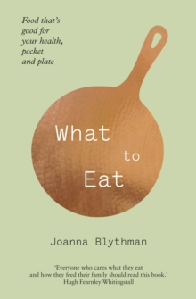 What to Eat : Food That's Good for Your Health, Pocket and Plate, Paperback