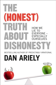 The (Honest) Truth About Dishonesty : How We Lie to Everyone - Especially Ourselves, Paperback Book