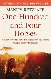 One Hundred and Four Horses : A Family Forced to Run. The Horses They Had to Save. An Epic Journey to Freedom., Paperback Book