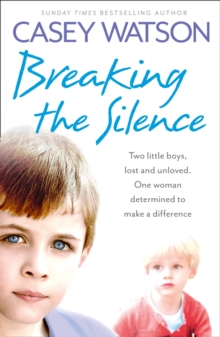 Breaking the Silence : Two Little Boys, Lost and Unloved. One Foster Carer Determined to Make a Difference., Paperback