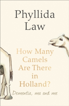 How Many Camels are There in Holland? : Dementia, Ma and Me, Hardback