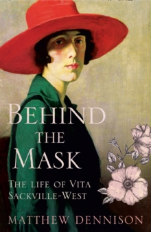 Behind the Mask : The Life of Vita Sackville-West, Hardback