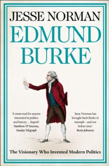 Edmund Burke : The Visionary Who Invented Modern Politics, Paperback Book