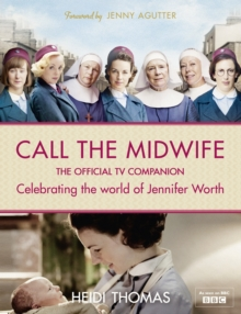 The Life and Times of Call the Midwife : The Official Companion to Series One and Two, Hardback