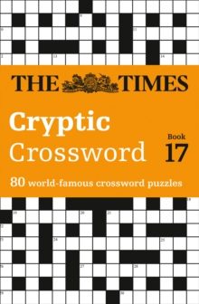 The Times Cryptic Crossword : 80 of the World's Most Famous Crossword Puzzles Book 17, Paperback
