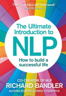 The Ultimate Introduction to NLP: How to Build a Successful Life : The Secret to Living Life Happily, Paperback