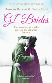 GI Brides : The War-time Girls Who Crossed the Atlantic for Love, Paperback