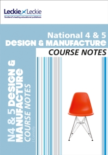 National 4/5 Design and Manufacture Course Notes : National 4/5 Design and Manufacture Course Notes, Paperback Book