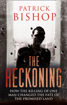The Reckoning : How the Killing of One Man Changed the Fate of the Promised Land, Hardback