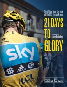 21 Days to Glory : The Official Team Sky Book of the 2012 Tour de France, Hardback
