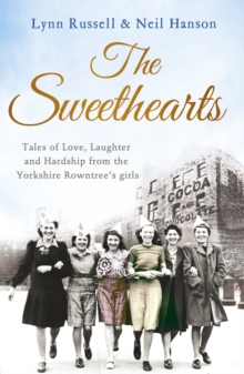 The Sweethearts : Tales of Love, Laughter and Hardship from the Yorkshire Rowntree's Girls, Paperback