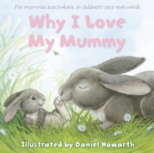 Why I Love My Mummy : For Mummies Everywhere, in Children's Very Own Words, Paperback