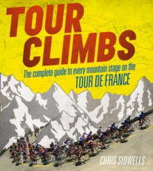 Tour Climbs : The Complete Guide to Every Mountain Stage on the Tour de France, Hardback