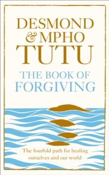 The Book of Forgiving : The Fourfold Path for Healing Ourselves and Our World, Hardback
