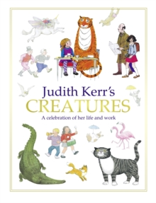 Judith Kerr's Creatures : A Celebration of the Life and Work of Judith Kerr, Hardback
