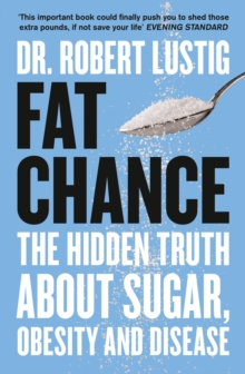 Fat Chance: The Hidden Truth About Sugar, Obesity and Disease, Paperback Book