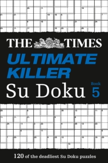The Times Ultimate Killer Su Doku Book 5 : 120 of the Deadliest Su Doku Puzzles Book 5, Paperback