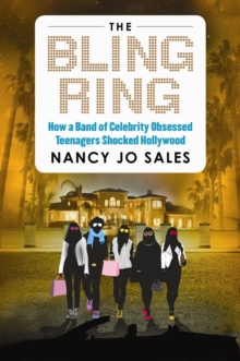 The Bling Ring : How a Gang of Fame-obsessed Teens Ripped Off Hollywood and Shocked the World, Paperback