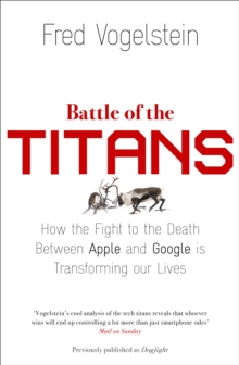 Battle of the Titans: How the Fight to the Death Between Apple and Google is Transforming our Lives, Paperback Book