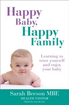 Happy Baby, Happy Family : Learning to Trust Yourself and Enjoy Your Baby, Paperback