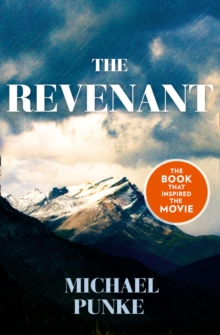The Revenant : The Bestselling Book That Inspired the Award-Winnning Movie, Paperback