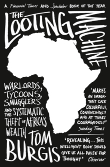 The Looting Machine : Warlords, Tycoons, Smugglers and the Systematic Theft of Africa's Wealth, Paperback