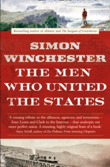 The Men Who United the States : The Amazing Stories of the Explorers, Inventors and Mavericks Who Made America, Paperback