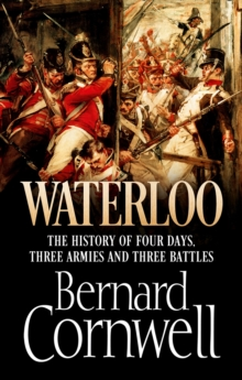 Waterloo: The History of Four Days, Three Armies and Three Battles, Hardback Book