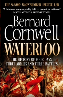 Waterloo : The History of Four Days, Three Armies and Three Battles, Paperback