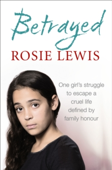 Betrayed : The Heartbreaking True Story of a Struggle to Escape a Cruel Life Defined by Family Honour, Paperback