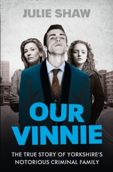 Our Vinnie: The True Story of Yorkshire's Notorious Criminal Family, Paperback Book