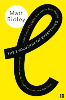 The Evolution of Everything : How Small Changes Transform Our World, Paperback